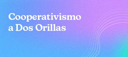 Cooperativismo a Dos Orillas
